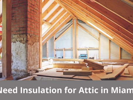 Why You Need Insulation for Attic in Miami