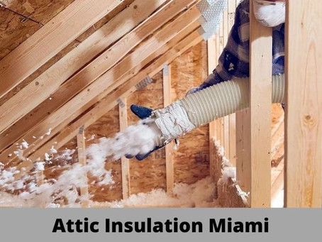 Professional Attic Insulation Miami Has To Offer