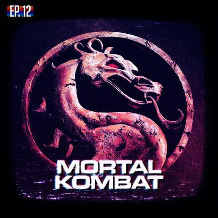 EP12 - Mortal Kombat