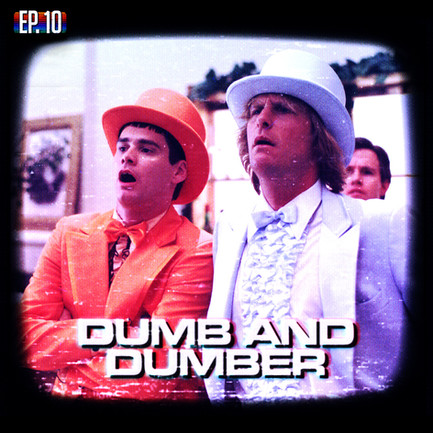 EP10 - Dumb and Dumber