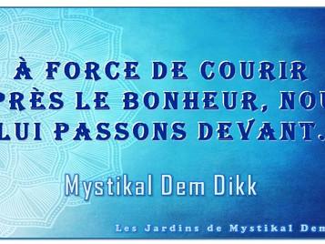Mystikal Dem Dikk : Le bonheur n'est pas une destination mais il est un chemin..