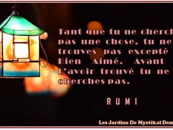 Rumi : Avant de L'avoir trouvé tu ne Le cherches pas..