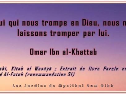 Kitab al Wasâyâ - Paroles en or, Ibn 'Arabi : Prends garde à celui qui te trompe au nom de Dieu (31)