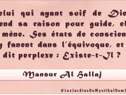 Mansur Al Hallaj : Celui qui ayant soif de Dieu, prend sa raison pour guide..