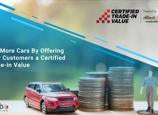 Sell More Cars By Offering Your Customers a Certified Trade-in Value