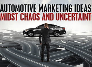 Automotive Marketing Growth Ideas Amidst Chaos and Uncertainty