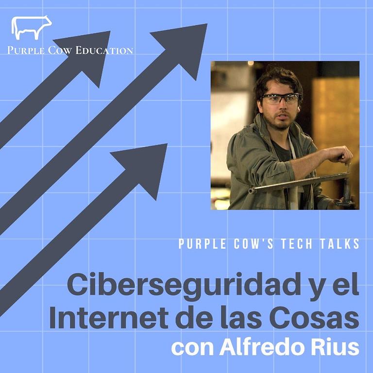 Ciberseguridad e Internet de las Coss   Con Alfredo Rius