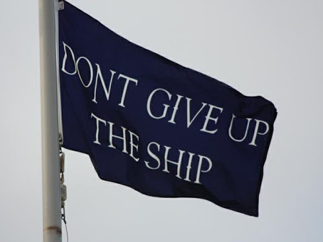 """Don't Give Up The Ship!"""