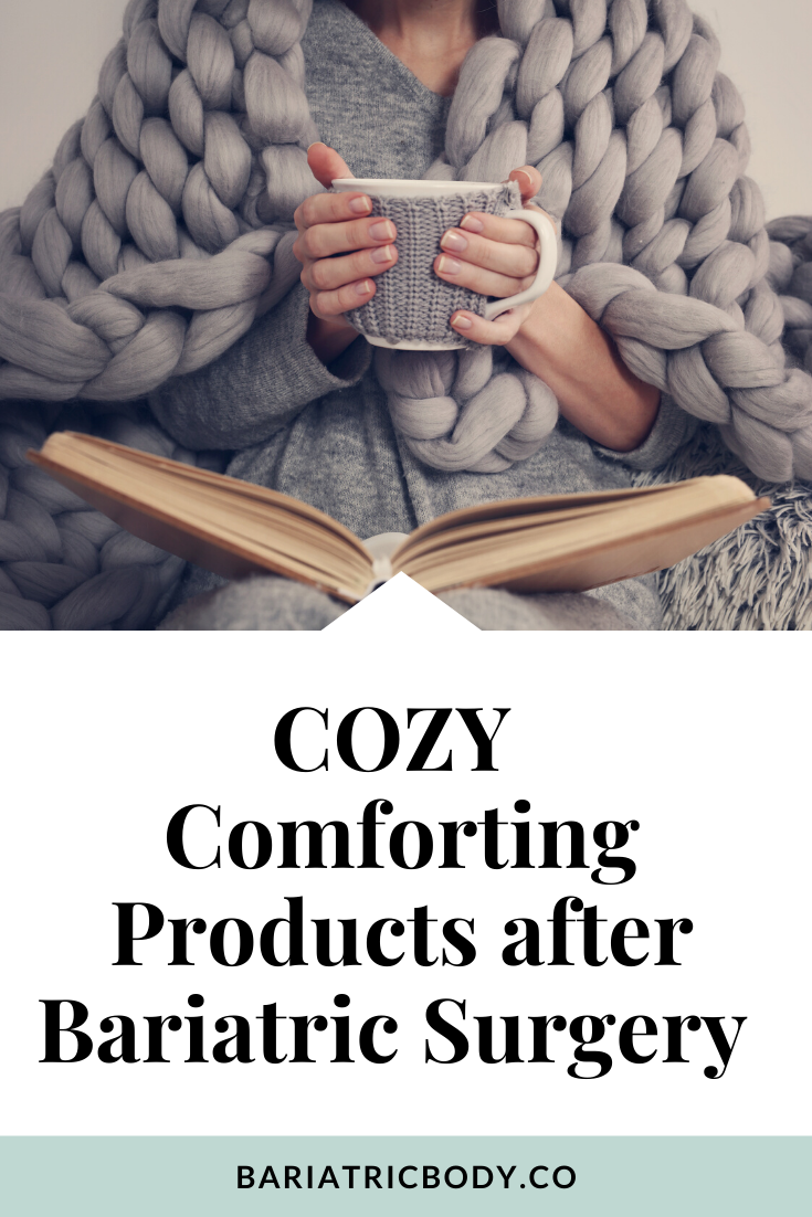 Cozy Comforting Products after Bariatric Surgery
