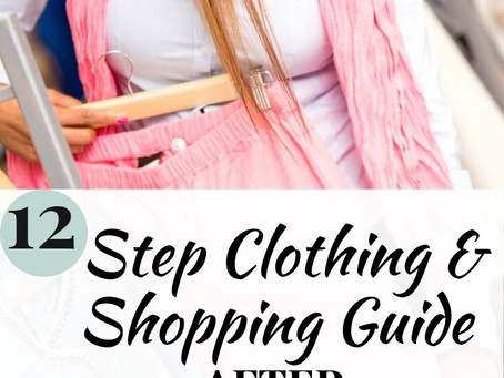 12 - Step Guide for Shopping, buying, and making your Clothing Wardrobe work after Bariatric Surgery