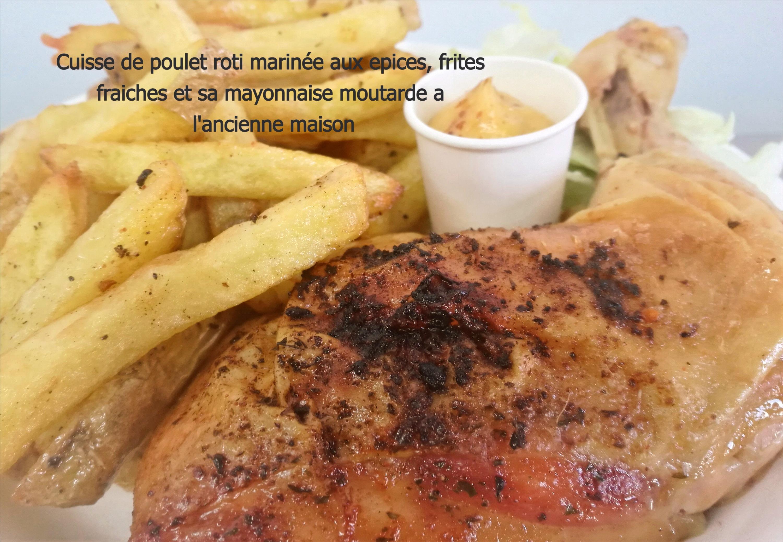 Cuisse de poulet rôti, marinée aux epices.Frites fraiches et sa mayonnaise moutarde a l'ancienne mai