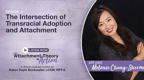 Melanie Chung-Sherman: The Intersection of Transracial Adoption and Attachment