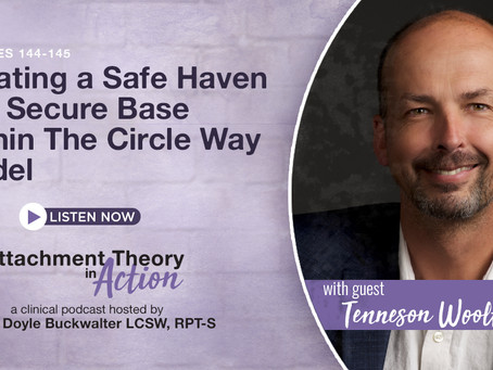 Tenneson Woolf: Creating a Safe Haven & Secure Base Within The Circle Way Model