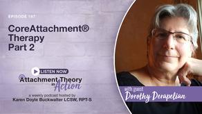 Dorothy Derapelian: CoreAttachment® Therapy - Part 2