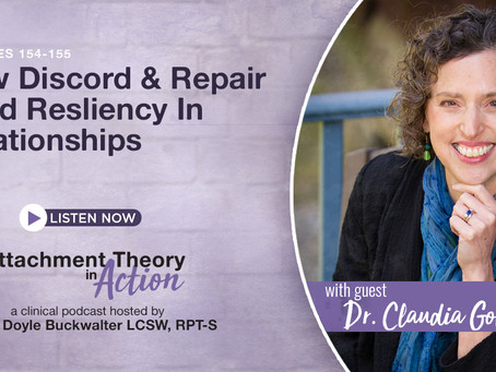 Dr. Claudia Gold: How Discord & Repair Build Resiliency in Relationships