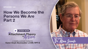 Dr. Alan Sroufe: How We Become The Persons We Are - Part 2