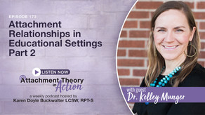 Dr. Kelley Munger: Attachment Relationships in Educational Settings - Part 2
