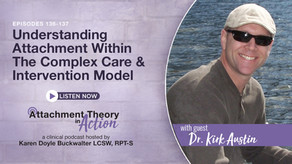 Dr. Kirk Austin: Understanding Attachment within The Complex Care & Intervention Model