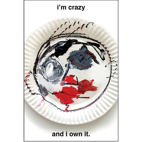 i'm crazy and i own it.