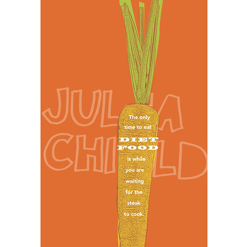 The only time to eat diet food... Julia Child