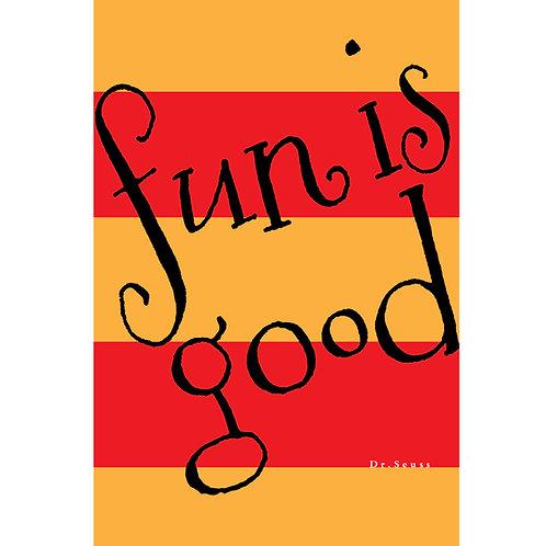 Fun is good. Dr. Seuss