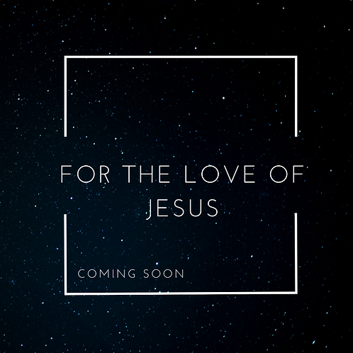 For The Love of Jesus