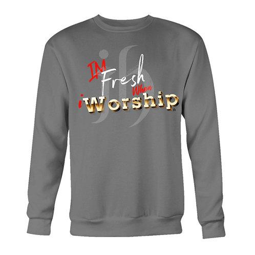"""I'm Fresh When iWorship"" Sweatshirt or Long Sleeve"