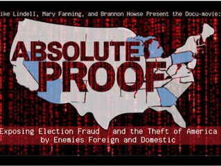 Absolute Proof - Mike Lindell exposes Election Fraud and the Theft of America [WATCH VIDEO]