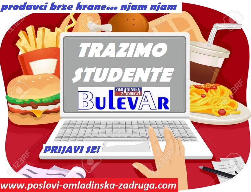 Poslovi preko omladinske zadruge, oglasi za posao BULEVAR zadruga - prodavci brze hrane fast food beograd, Beograd
