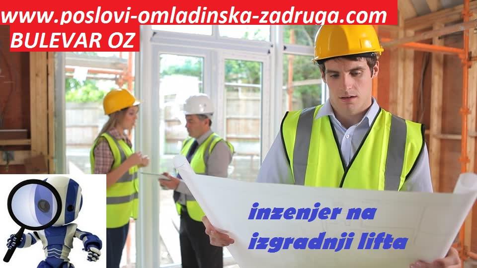 Oglasi za posao / poslovi preko omladinske zadruge BULEVAR, inzenjer na izgradnji lifta, posao preko zadruge, Beograd