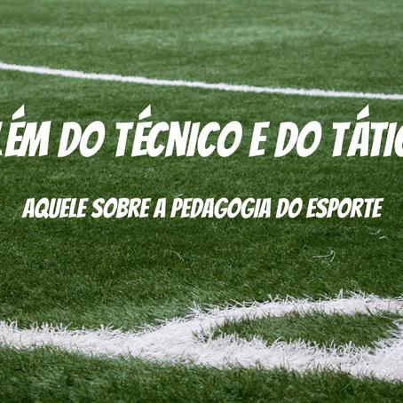 Além do técnico e do tático - Aquele sobre a Pedagogia do Esporte