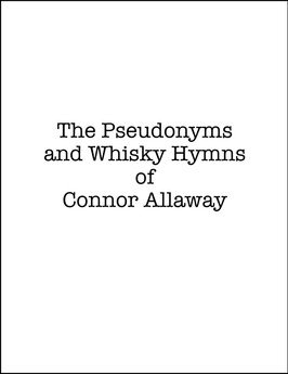 The Pseudonyms and Whisky Hymns of Connor Allaway - a novel