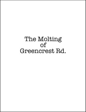 The Molting of Greencrest Rd. - a novel
