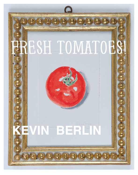 "Kevin Berlin: ""Fresh Tomatoes!"" 