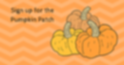 Sign up for the Pumpkin Patch.png