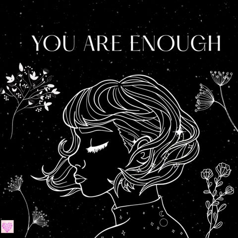 You are enough 💖💕🌸