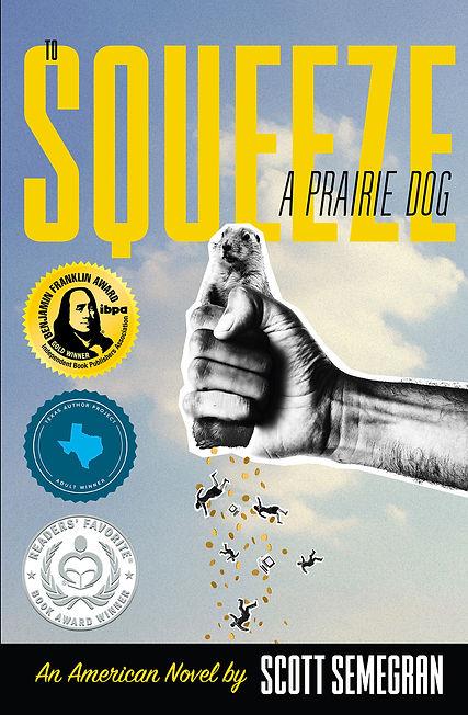 To Squeeze a Prairie Dog by Scott Semegran