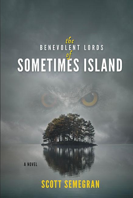 The Benevolent Lords of Sometimes Island by Scott Semegran