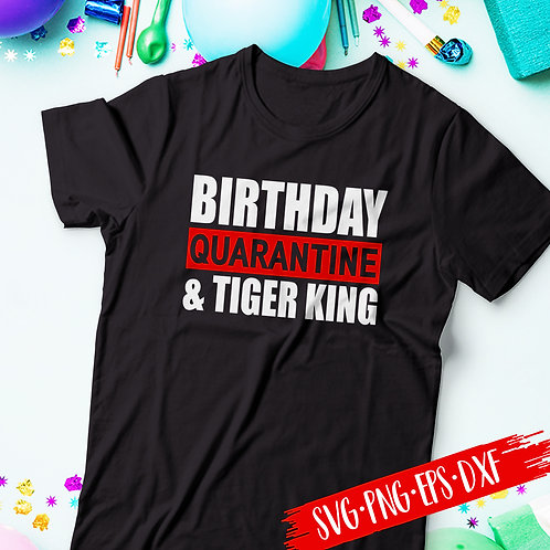 Birthday Quarantine and Tiger King