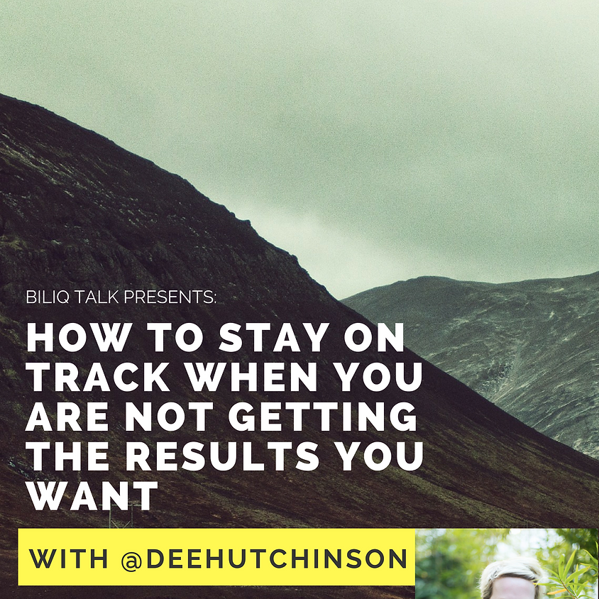 Biliq Talks: How to Stay On  Track When You Are Not Getting the Results You Want