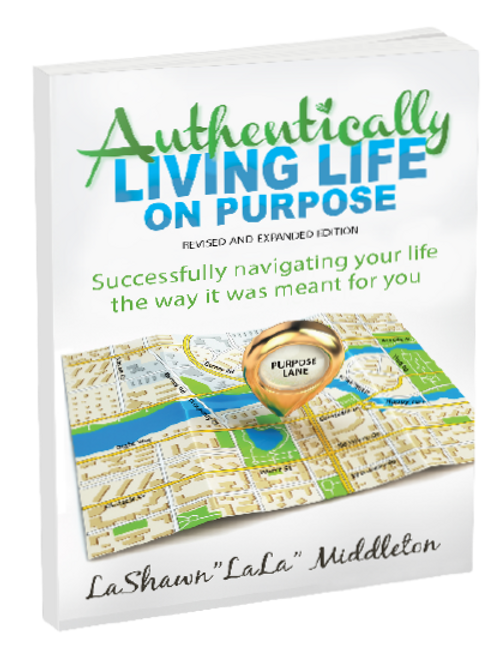 """""""Authentically Living Life On Purpose"""""""