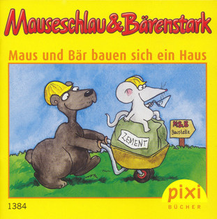 Mäuseschlau & Bärenstark – Maus und Bär bauen sich ein Haus