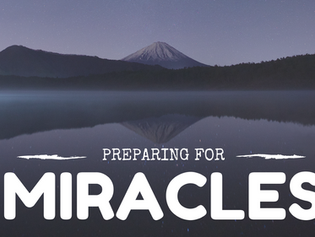"""Preparing for Miracles"""