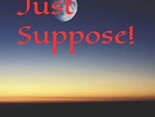 """Just Suppose…"""