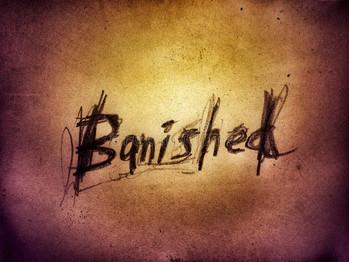 """""""Banished!"""""""