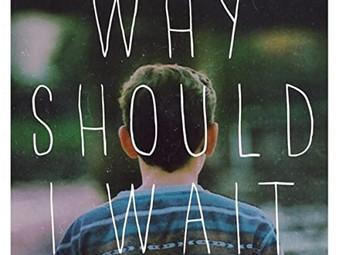 """Why Should I Wait?"""