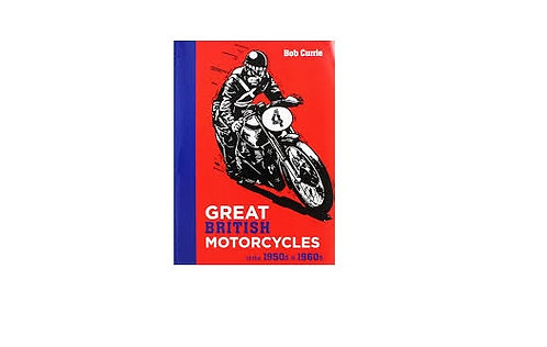 Great British Motorcycles Of The 1950s And 60s By Bob Currie