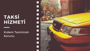 Taksi Şoförleri Kıdem Tazminatı Alabilir Mi?