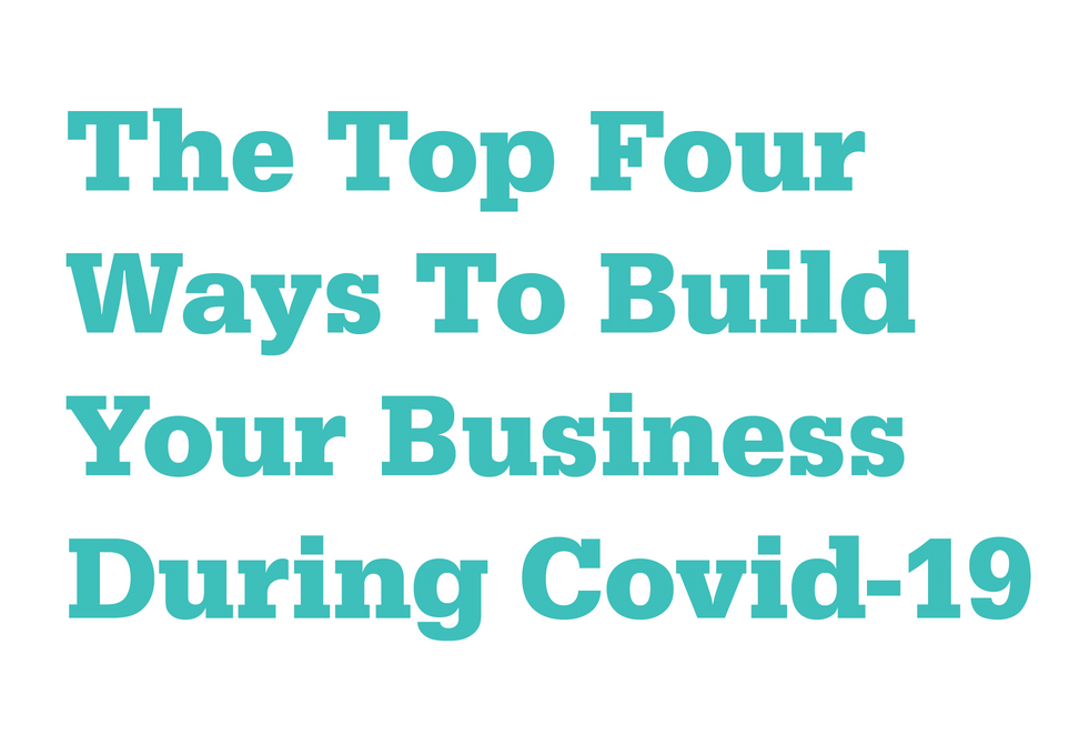 Four Ways to Build Your Business During Covid