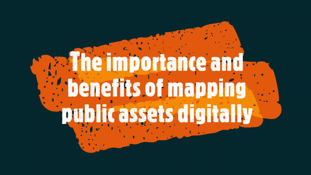 The importance and benefits of mapping public assets